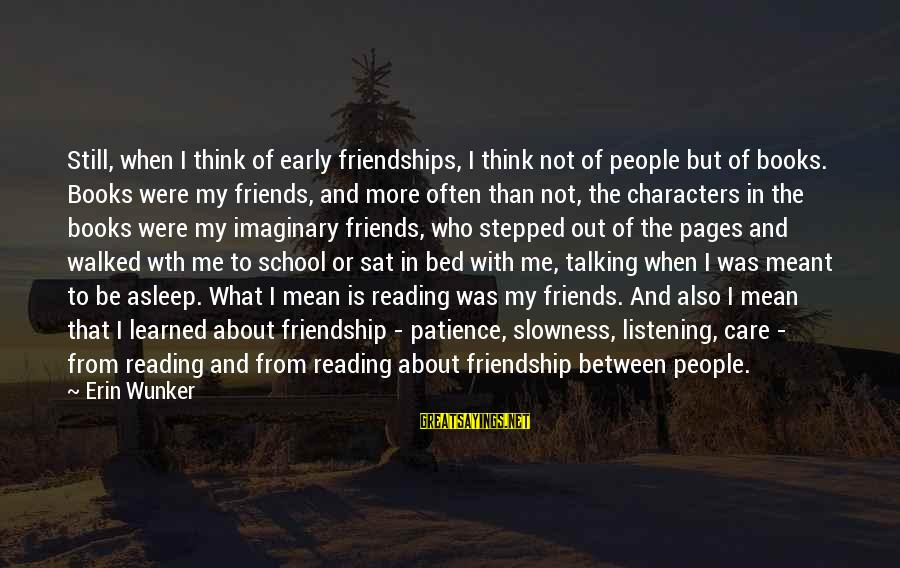 Pages Of Books Sayings By Erin Wunker: Still, when I think of early friendships, I think not of people but of books.