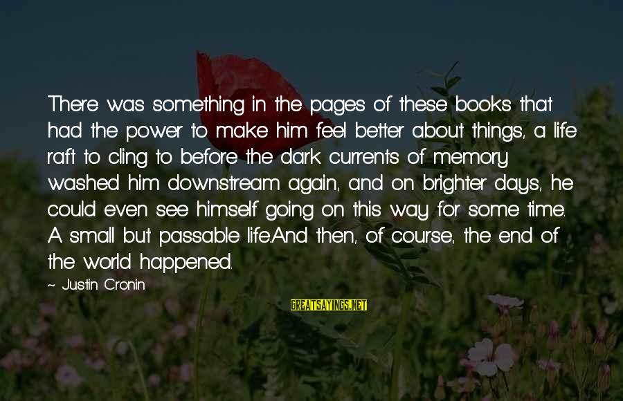 Pages Of Books Sayings By Justin Cronin: There was something in the pages of these books that had the power to make