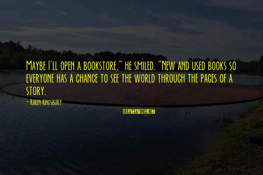 "Pages Of Books Sayings By Karen Kingsbury: Maybe I'll open a bookstore,"" he smiled. ""New and used books so everyone has a"