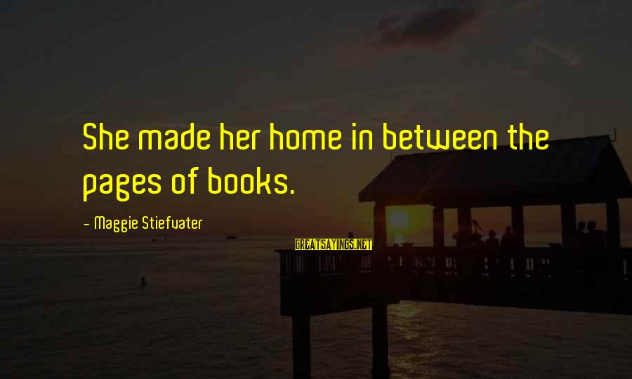 Pages Of Books Sayings By Maggie Stiefvater: She made her home in between the pages of books.