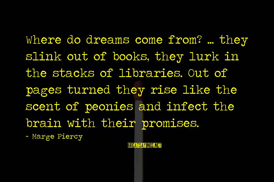 Pages Of Books Sayings By Marge Piercy: Where do dreams come from? ... they slink out of books, they lurk in the