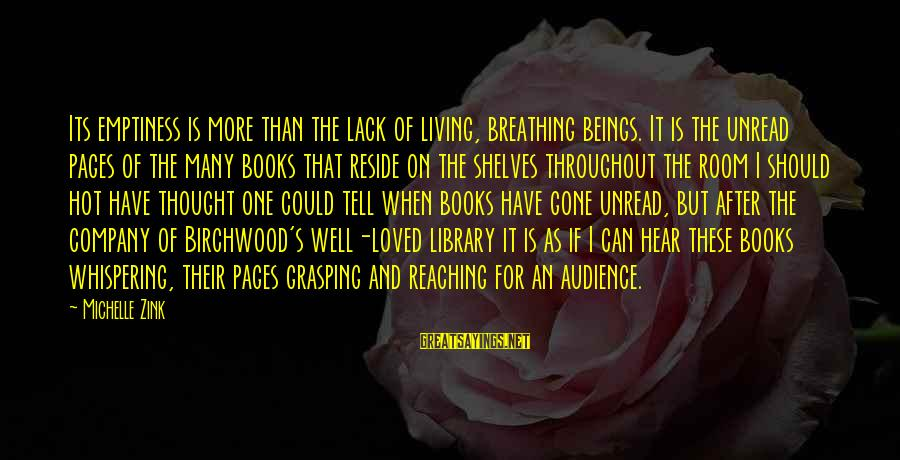 Pages Of Books Sayings By Michelle Zink: Its emptiness is more than the lack of living, breathing beings. It is the unread