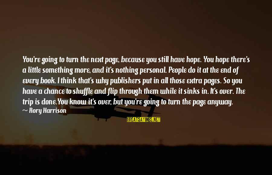 Pages Of Books Sayings By Rory Harrison: You're going to turn the next page, because you still have hope. You hope there's