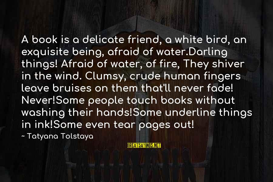 Pages Of Books Sayings By Tatyana Tolstaya: A book is a delicate friend, a white bird, an exquisite being, afraid of water.Darling