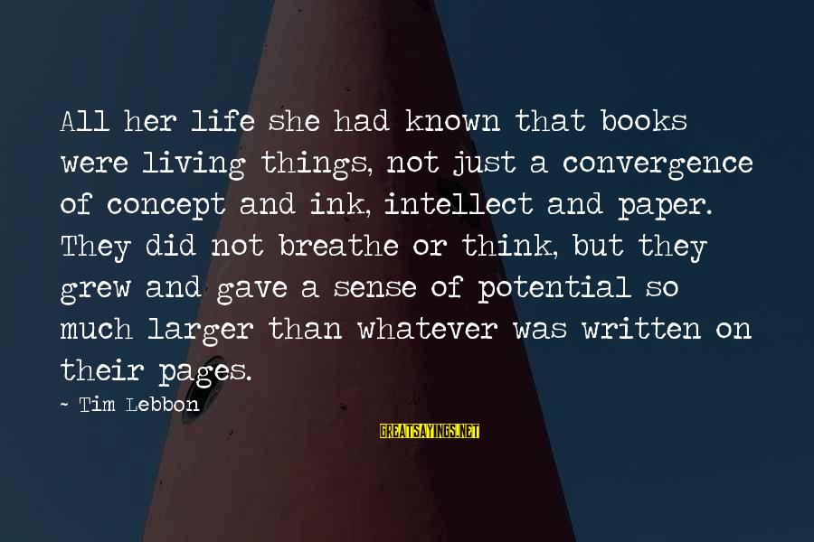 Pages Of Books Sayings By Tim Lebbon: All her life she had known that books were living things, not just a convergence