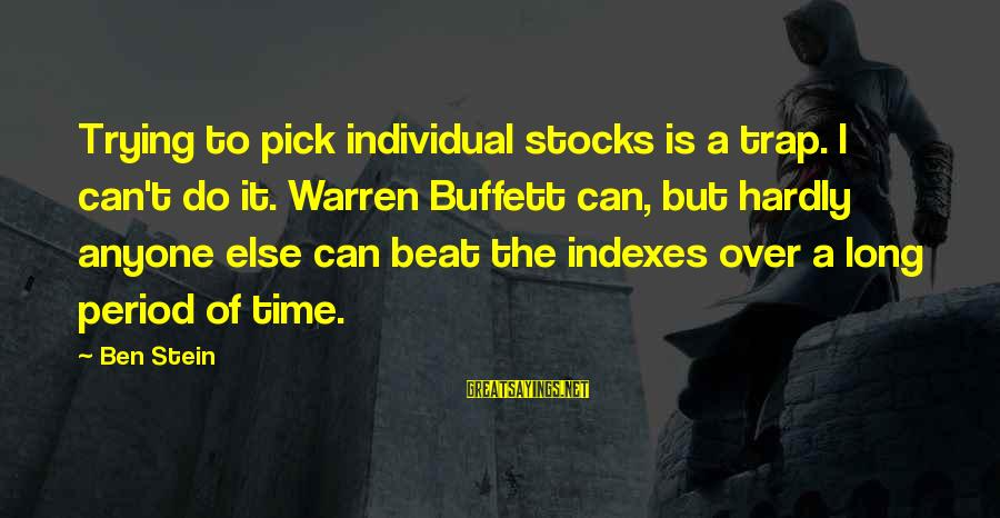 Pagmamahal Sa Magulang Sayings By Ben Stein: Trying to pick individual stocks is a trap. I can't do it. Warren Buffett can,