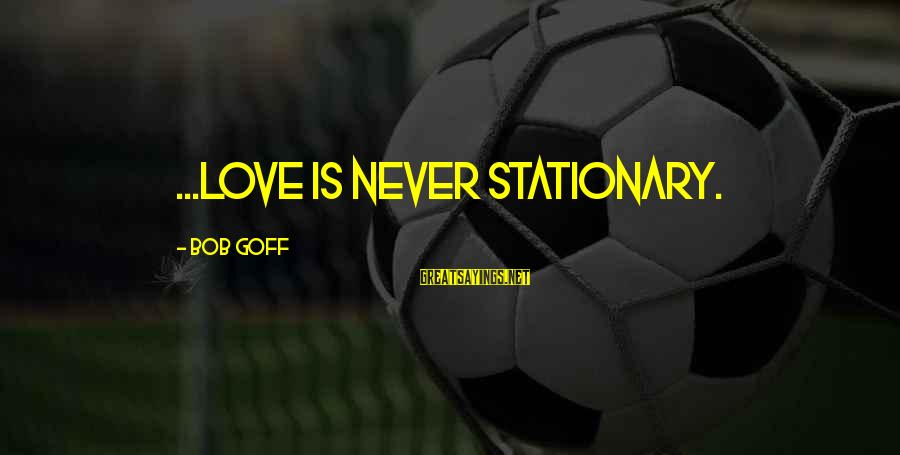 Pagmamahal Sa Magulang Sayings By Bob Goff: ...love is never stationary.