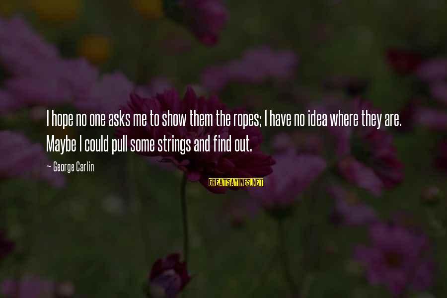 Pagmamahal Sa Magulang Sayings By George Carlin: I hope no one asks me to show them the ropes; I have no idea
