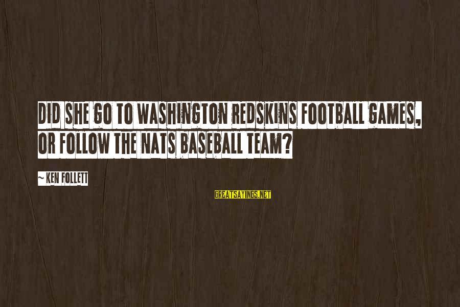 Pagmamahal Sa Magulang Sayings By Ken Follett: Did she go to Washington Redskins football games, or follow the Nats baseball team?