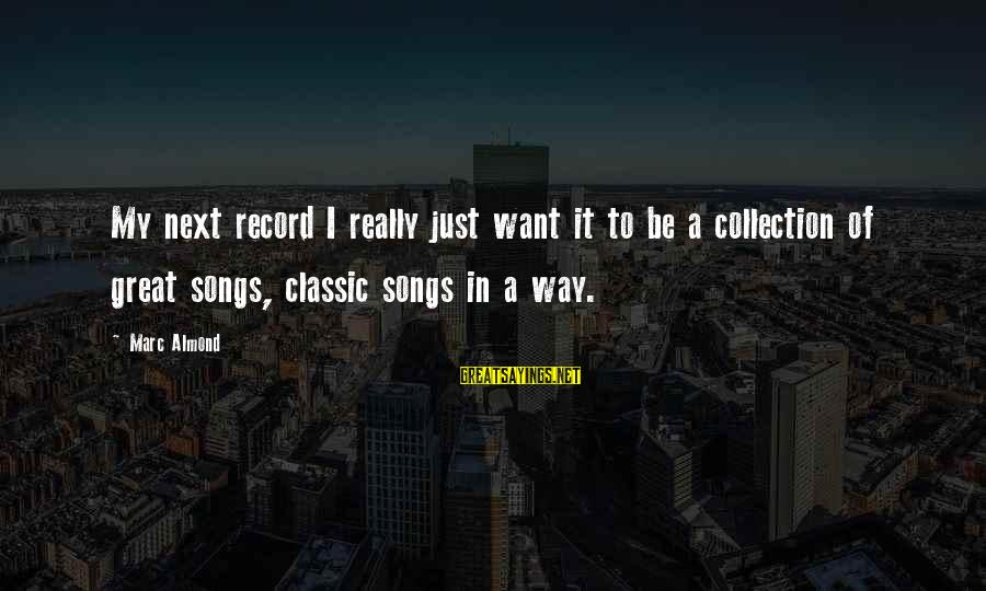 Pagmamahal Sa Magulang Sayings By Marc Almond: My next record I really just want it to be a collection of great songs,