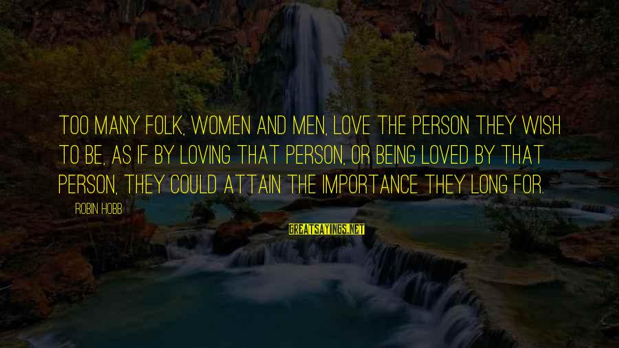Pagmamahal Sa Magulang Sayings By Robin Hobb: Too many folk, women and men, love the person they wish to be, as if