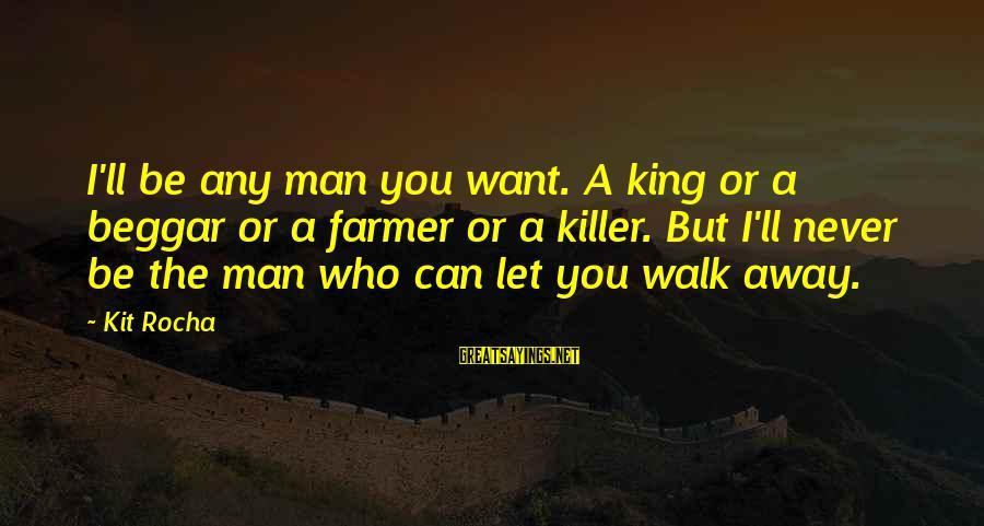 Pagpapaalam Sa Minamahal Sayings By Kit Rocha: I'll be any man you want. A king or a beggar or a farmer or