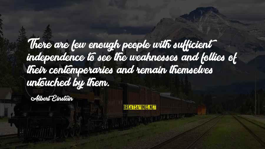 Paies Sayings By Albert Einstein: There are few enough people with sufficient independence to see the weaknesses and follies of