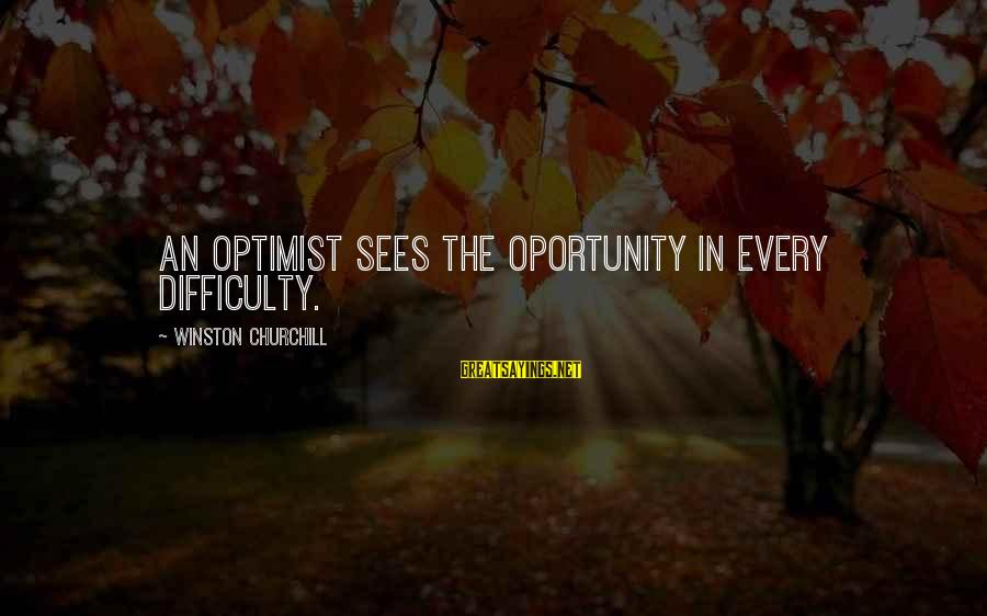 Paies Sayings By Winston Churchill: An optimist sees the oportunity in every difficulty.