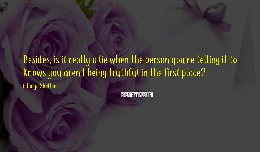 Paige Shelton Sayings: Besides, is it really a lie when the person you're telling it to knows you