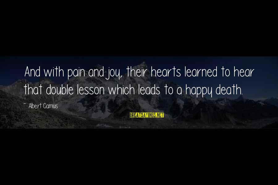 Pain And Death Sayings By Albert Camus: And with pain and joy, their hearts learned to hear that double lesson which leads