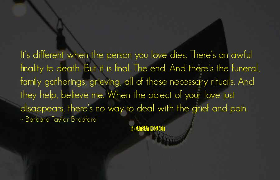 Pain And Death Sayings By Barbara Taylor Bradford: It's different when the person you love dies. There's an awful finality to death. But