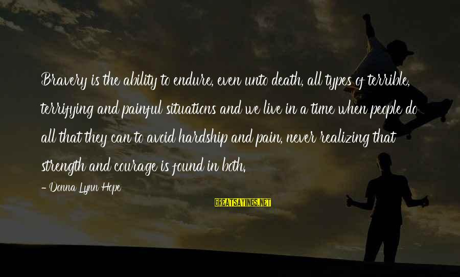 Pain And Death Sayings By Donna Lynn Hope: Bravery is the ability to endure, even unto death, all types of terrible, terrifying and