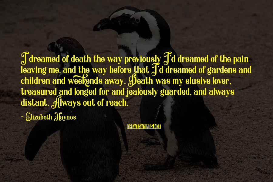 Pain And Death Sayings By Elizabeth Haynes: I dreamed of death the way previously I'd dreamed of the pain leaving me, and