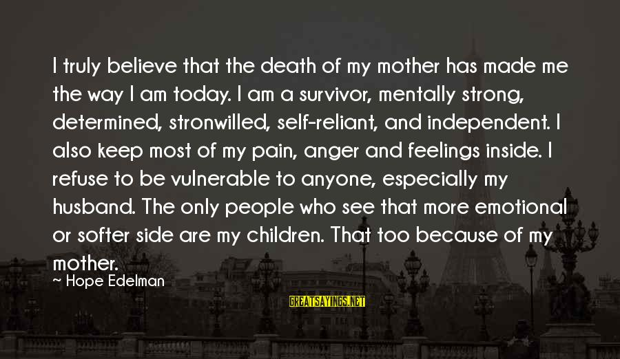 Pain And Death Sayings By Hope Edelman: I truly believe that the death of my mother has made me the way I