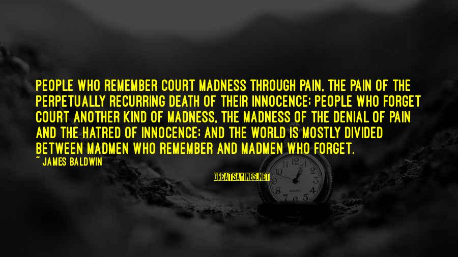 Pain And Death Sayings By James Baldwin: People who remember court madness through pain, the pain of the perpetually recurring death of