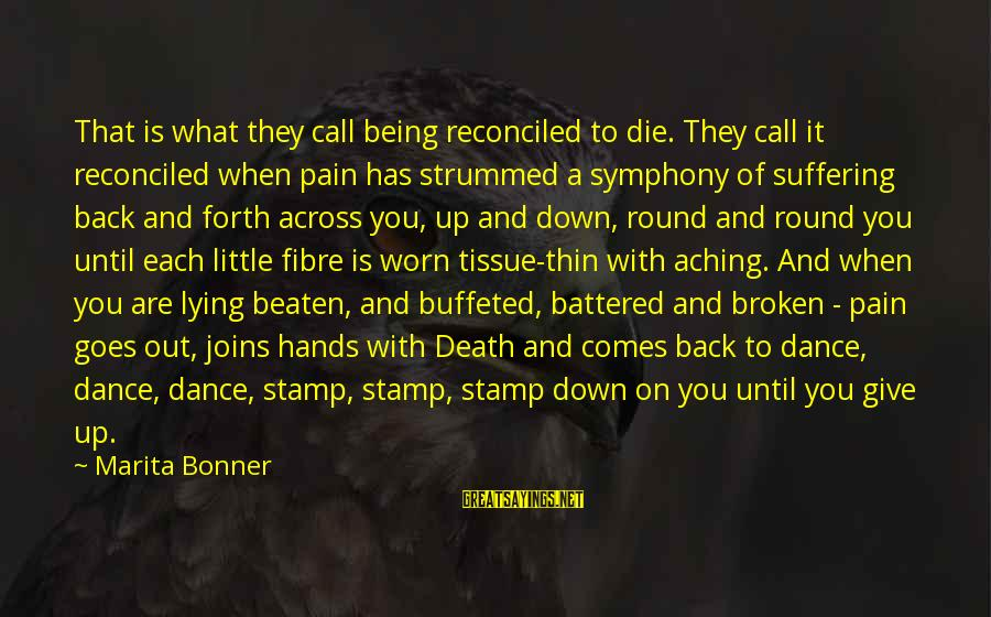 Pain And Death Sayings By Marita Bonner: That is what they call being reconciled to die. They call it reconciled when pain