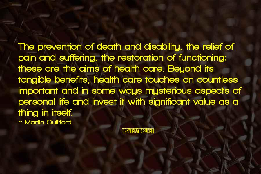 Pain And Death Sayings By Martin Gulliford: The prevention of death and disability, the relief of pain and suffering, the restoration of