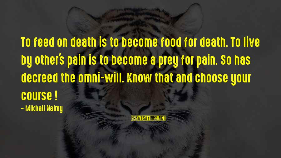 Pain And Death Sayings By Mikhail Naimy: To feed on death is to become food for death. To live by other's pain