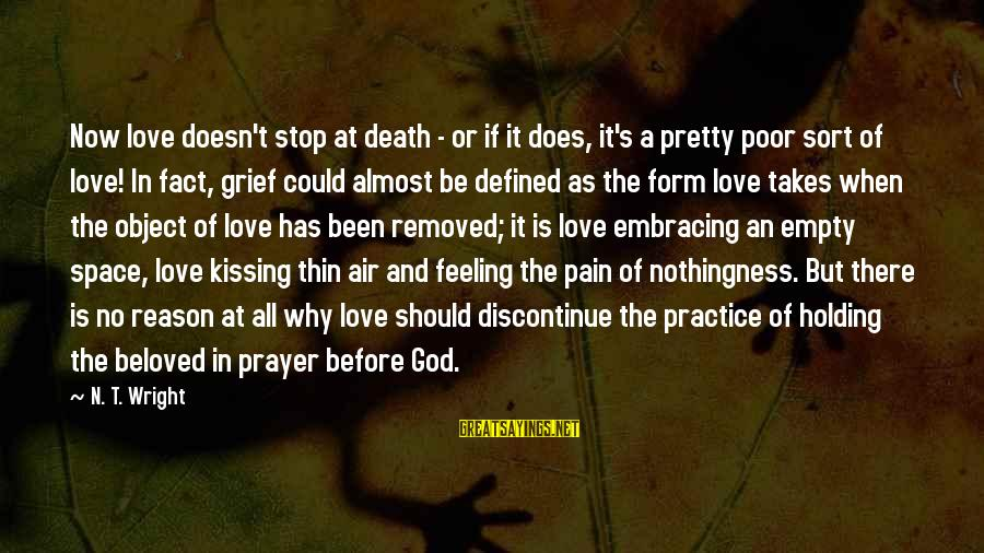 Pain And Death Sayings By N. T. Wright: Now love doesn't stop at death - or if it does, it's a pretty poor