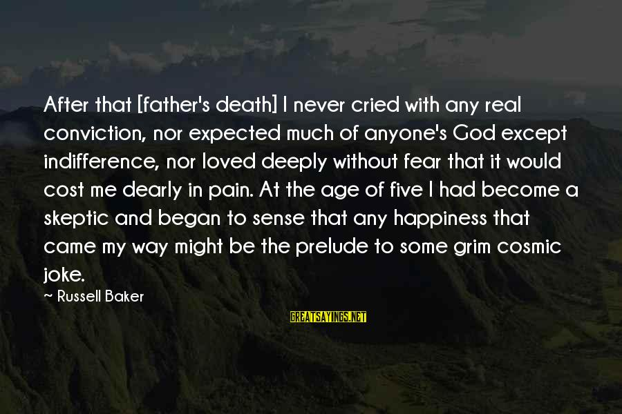Pain And Death Sayings By Russell Baker: After that [father's death] I never cried with any real conviction, nor expected much of