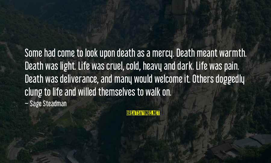 Pain And Death Sayings By Sage Steadman: Some had come to look upon death as a mercy. Death meant warmth. Death was