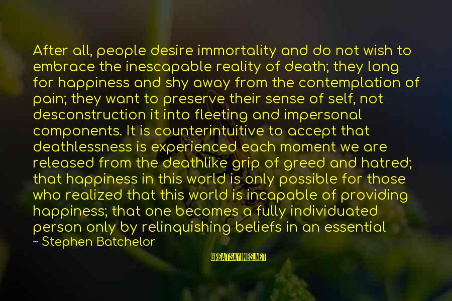 Pain And Death Sayings By Stephen Batchelor: After all, people desire immortality and do not wish to embrace the inescapable reality of