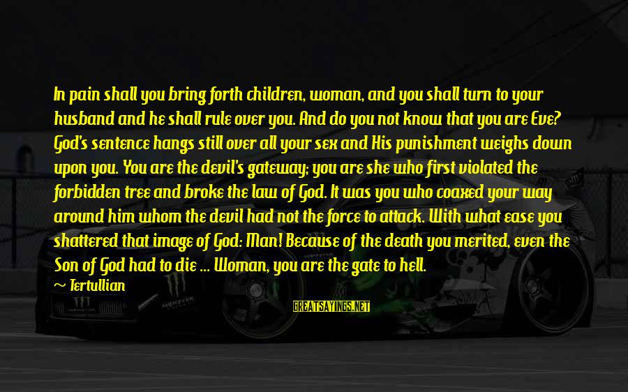 Pain And Death Sayings By Tertullian: In pain shall you bring forth children, woman, and you shall turn to your husband