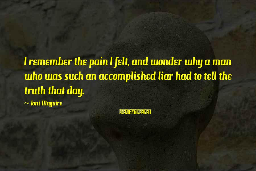 Pain And Death Sayings By Toni Maguire: I remember the pain I felt, and wonder why a man who was such an