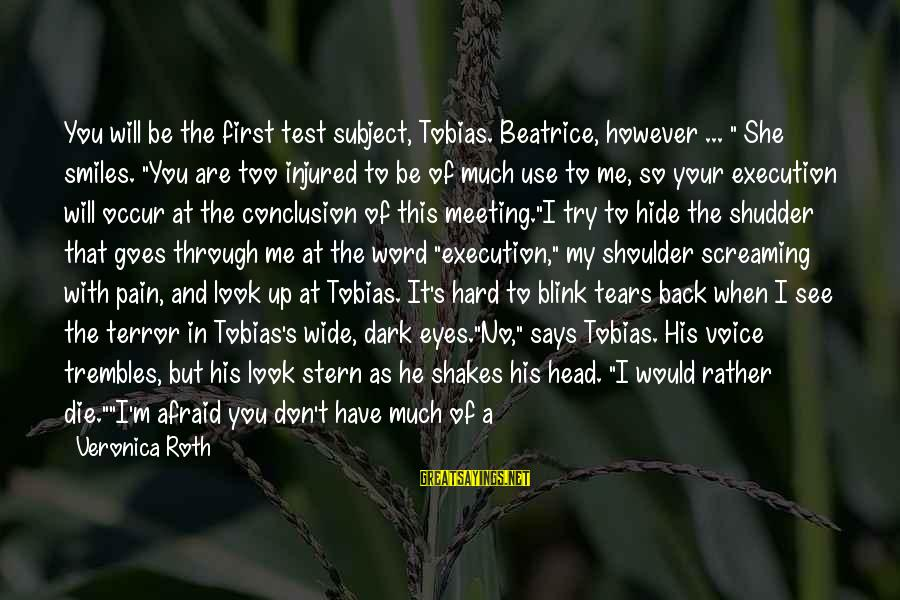 """Pain And Death Sayings By Veronica Roth: You will be the first test subject, Tobias. Beatrice, however ... """" She smiles. """"You"""