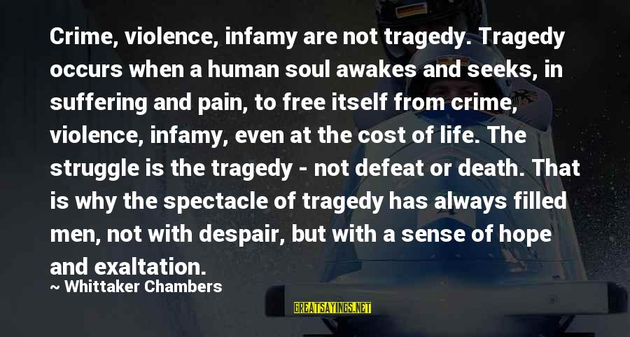 Pain And Death Sayings By Whittaker Chambers: Crime, violence, infamy are not tragedy. Tragedy occurs when a human soul awakes and seeks,