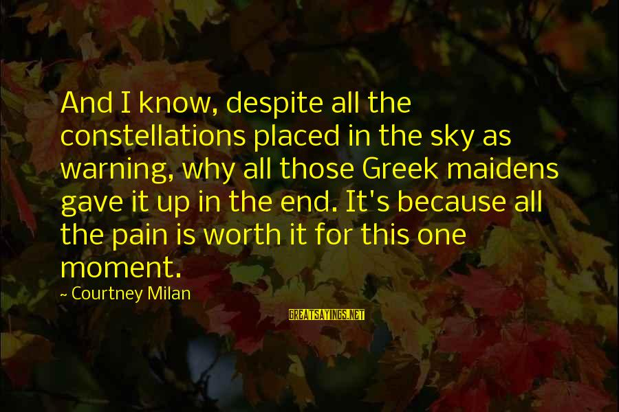 Pain Is Worth It Sayings By Courtney Milan: And I know, despite all the constellations placed in the sky as warning, why all