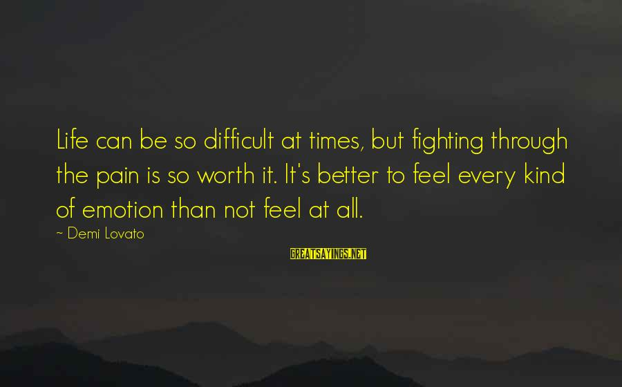Pain Is Worth It Sayings By Demi Lovato: Life can be so difficult at times, but fighting through the pain is so worth