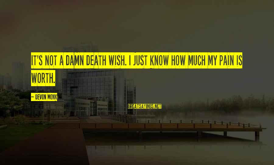 Pain Is Worth It Sayings By Devon Monk: It's not a damn death wish. I just know how much my pain is worth.