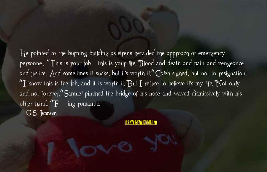 """Pain Is Worth It Sayings By G.S. Jennsen: He pointed to the burning building as sirens heralded the approach of emergency personnel. """"This"""