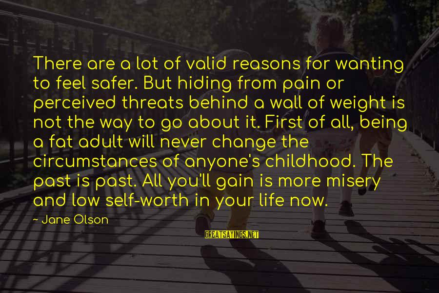 Pain Is Worth It Sayings By Jane Olson: There are a lot of valid reasons for wanting to feel safer. But hiding from
