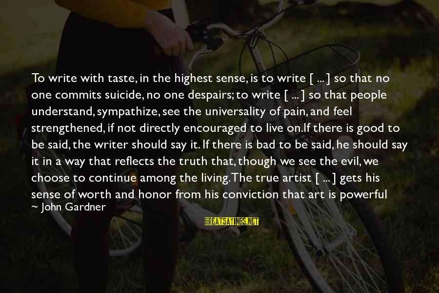 Pain Is Worth It Sayings By John Gardner: To write with taste, in the highest sense, is to write [ ... ] so