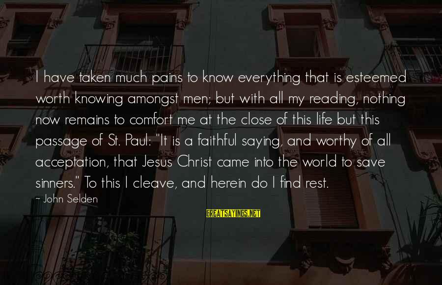 Pain Is Worth It Sayings By John Selden: I have taken much pains to know everything that is esteemed worth knowing amongst men;