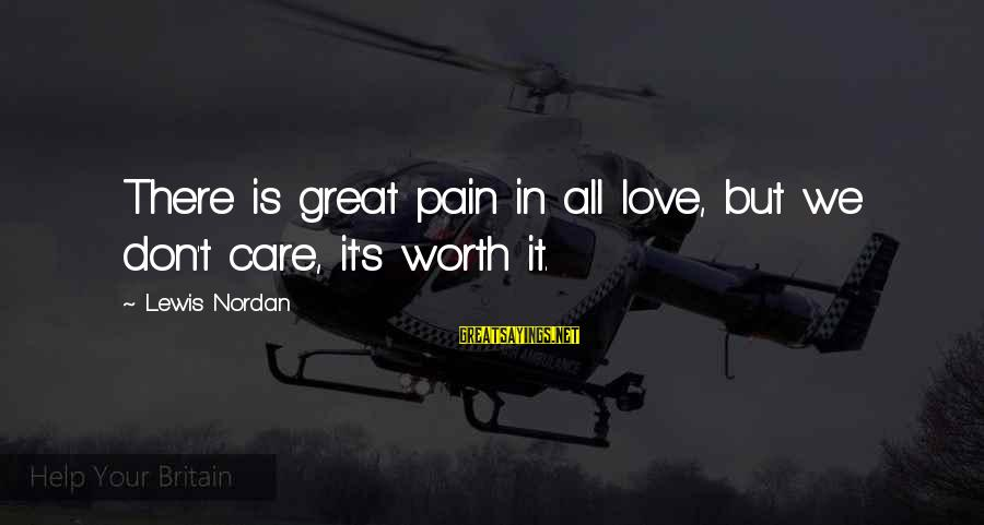 Pain Is Worth It Sayings By Lewis Nordan: There is great pain in all love, but we don't care, it's worth it.