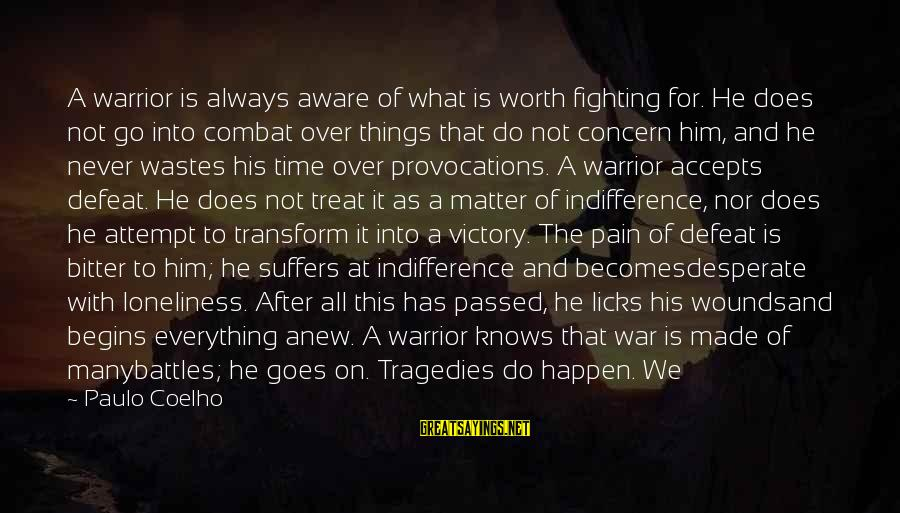 Pain Is Worth It Sayings By Paulo Coelho: A warrior is always aware of what is worth fighting for. He does not go