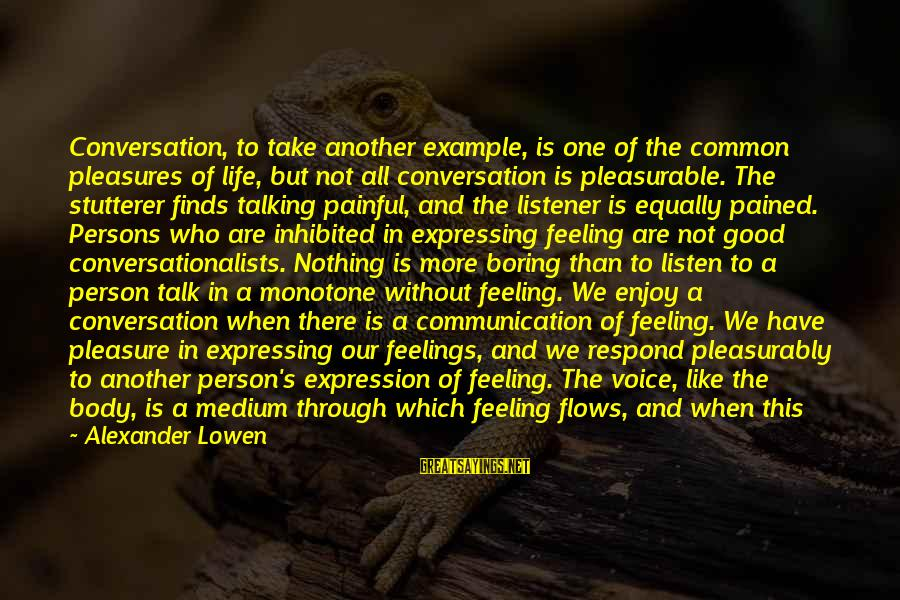 Painful Pleasures Sayings By Alexander Lowen: Conversation, to take another example, is one of the common pleasures of life, but not