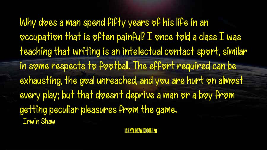Painful Pleasures Sayings By Irwin Shaw: Why does a man spend fifty years of his life in an occupation that is