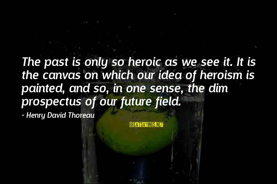 Painted Canvas Sayings By Henry David Thoreau: The past is only so heroic as we see it. It is the canvas on