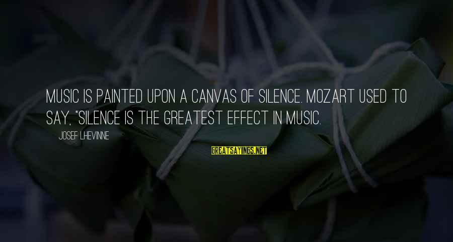 """Painted Canvas Sayings By Josef Lhevinne: Music is painted upon a canvas of silence. Mozart used to say, """"Silence is the"""