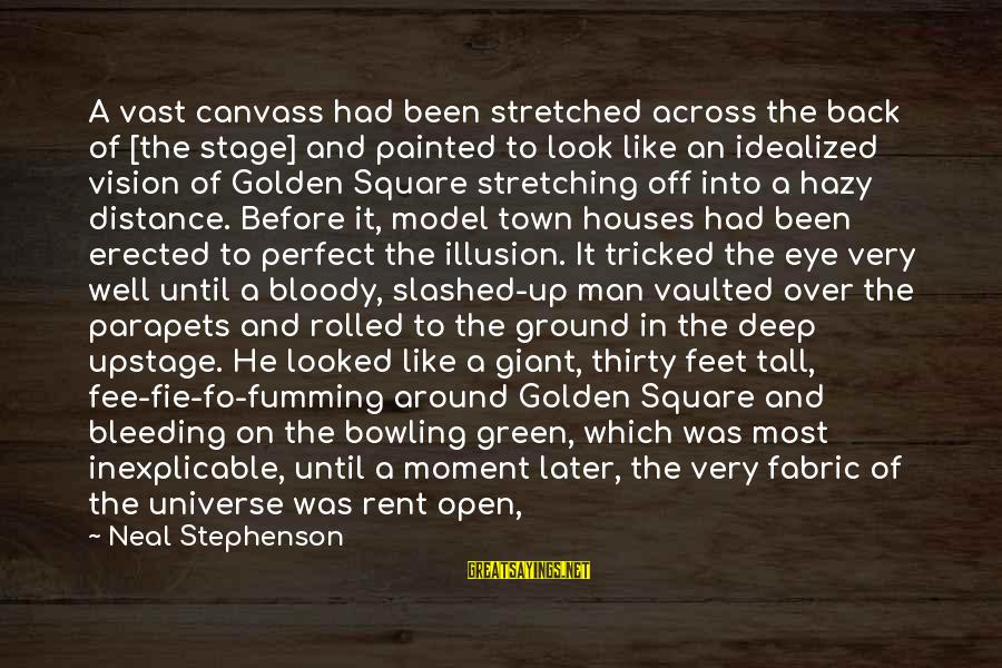 Painted Canvas Sayings By Neal Stephenson: A vast canvass had been stretched across the back of [the stage] and painted to